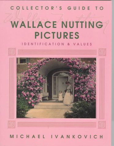 9780891457763: Collector's Guide to Wallace Nutting Pictures: Identification & Values