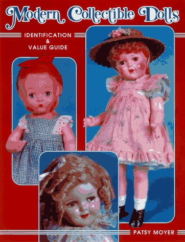 Modern Collectible Dolls: Identification & Value Guide (unstated Volume I): Moyer, Patsy