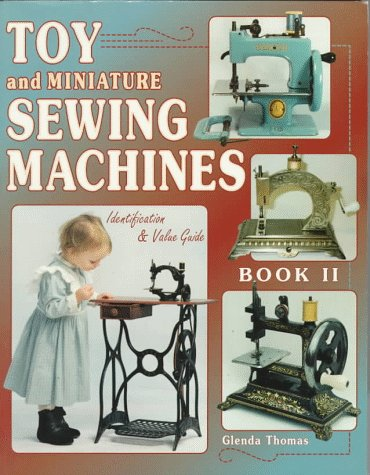 9780891457886: Toy and Miniature Sewing Machines: Identification & Value Guide, Book II