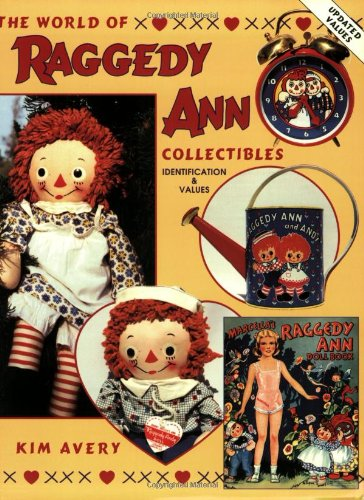The World of Raggedy Ann Collectibles: Identification & Values: Avery, Kim