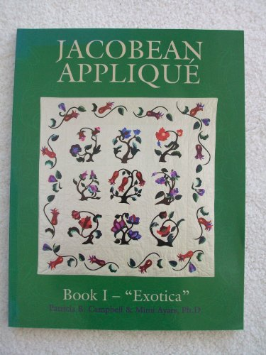 "JACOBEAN APPLIQUE. Book I ""Exotica"".: Campbell, Patricia B. And Mimi Ayars."
