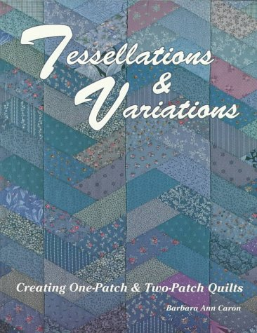 9780891458449: Tessellations and Variations: Creating One Patch and Two Patch Quilts
