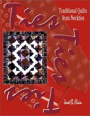 Ties Ties Ties: Traditional Quilts from Neckties: Janet B. Elwin