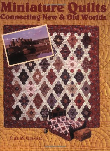 Miniature Quilts: Connecting New and Old Worlds: Gravatt, Tina