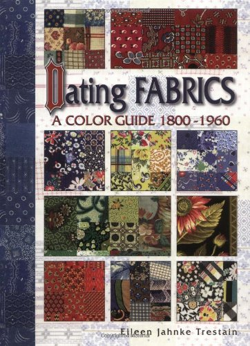 Dating Fabrics: A Color Guide 1800-1960: Trestain, Eileen