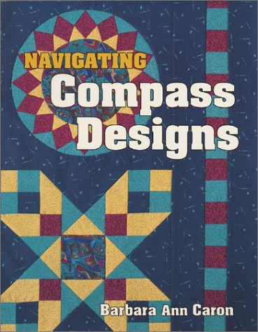 QUILTING} Navigating Compass Designs: Caron, Barbara Ann with Bonnie Browning {Editor}