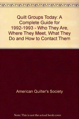 9780891459996: Quilt Groups Today: Who They Are Where They Meet What They Do and How to Contact Them/a Complete Guide for 1992-1993