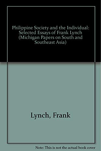 Philippine Society and the Individual: Selected Essays of Frank Lynch (Michigan Papers on South and...