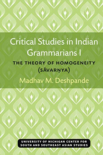 9780891480525: Critical Studies in Indian Grammarians I: The Theory of Homogeneity [Savarnya] (Michigan Series In South And Southeast Asian Languages And Linguistics)