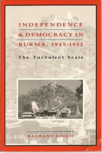 Independence and Democracy in Burma, 1945-1952: The Turbulent Years (Michigan Papers on South and Southeast Asia) (0891480692) by Balwant Singh