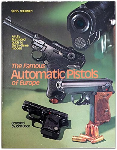 The Famous Automatic Pistols of Europe. Volume 1. a Fully Illustrated Guide to Thirty-Three Models....