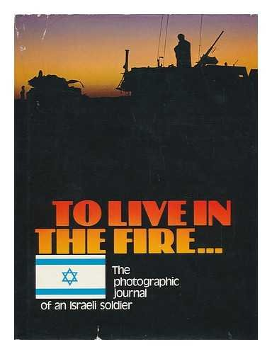 To Live in the Fire: The Photographic Journal of an Israeli Soldier