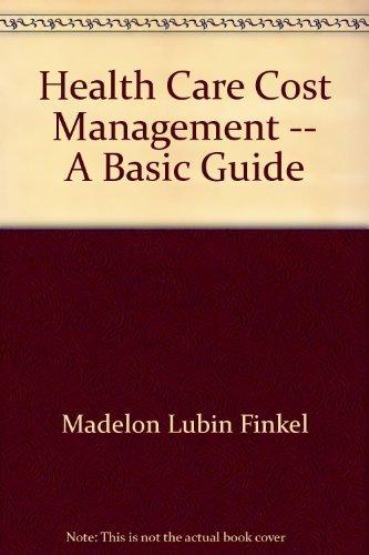 Health Care Cost Management: A Basic Guide: Finkel, Madelon Lubin