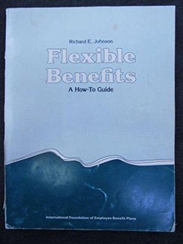 Flexible benefits: A how-to guide: Johnson, Richard E