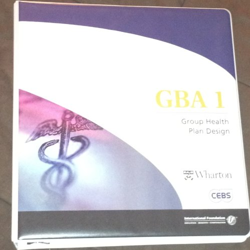 9780891546986: GBA 1: Group Health Plan Design Learning Guide