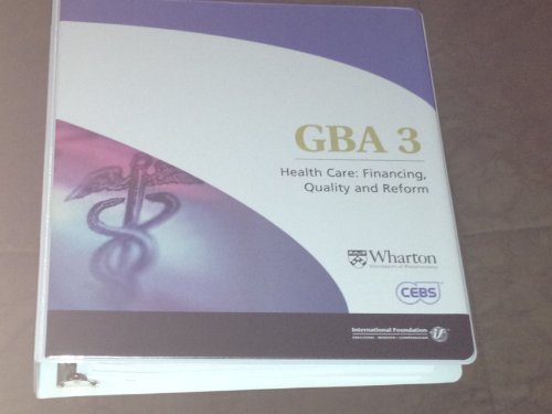 9780891547006: GBA 3: Health Care: Financing, Quality and Reform (Certified Employee Benefits Specialist (CEBS))