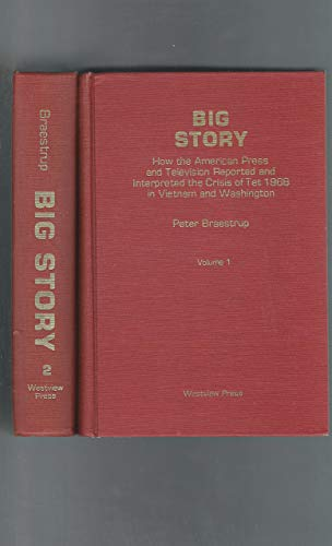 9780891580126: Big story: How the American Press and Television Reported and Interpreted the Crisis of Tet 1968 in Vietnam and Washington, 2 Vols. (Westview special studies in communication)
