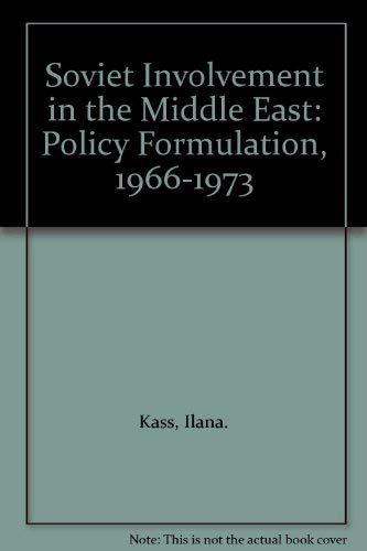 Soviet Involvement in the Middle East: Policy Formulation, 1966-1973: Kass, Ilana