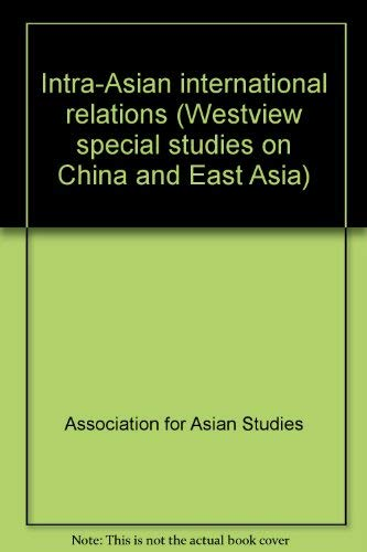 Intra-Asian International Relations (Westview Special Studies on China & East Asia Ser.)