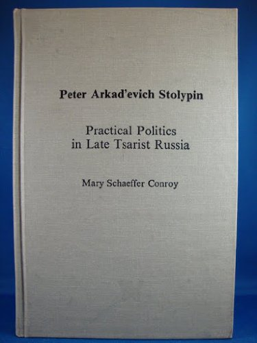 Peter Arkad'evich Stolypin: Practical Politics in Late Tsarist Russia: Conroy, Mary Schaeffer