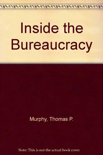 INSIDE THE BUREAUCRACY : The View from: Murphy, Thomas P.;