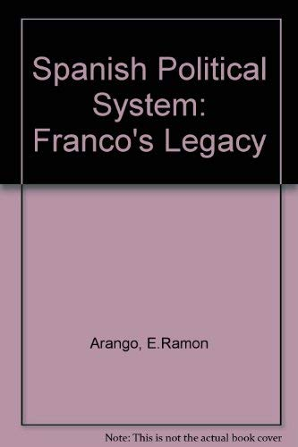9780891581772: The Spanish Political System: Franco's Legacy (Westview Special Studies in West European Politics and Socie)