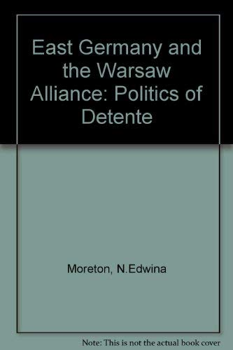 East Germany and the Warsaw Alliance: The Politics of Detente