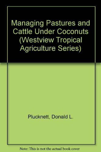 Managing Pastures and Cattle Under Coconuts (Westview Tropical Agriculture Series): Plucknett, ...