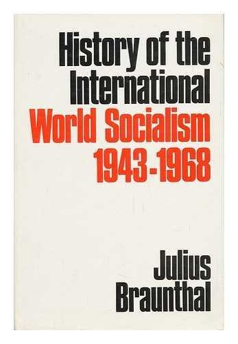 History of the International World Socialism: 1943-1968: Braunthal, Julius