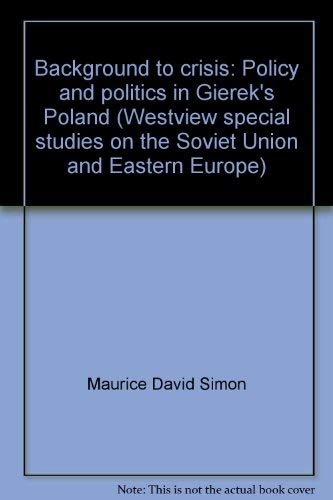 BACKGROUND TO CRISIS: POLICY AND POLITICS IN GIEREK'S POLAND: Simon, Maurice D.; Kanet, Roger ...
