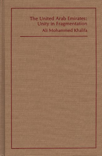The United Arab Emirates: Unity in fragmentation (Westview special studies on the Middle East): ...