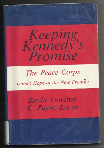9780891584223: Keeping Kennedy's Promise: The Peace Corps: Unmet Hope Of The New Frontier