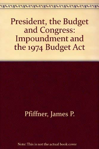 The President, The Budget, And Congress: Impoundment And The 1974 Budget Act