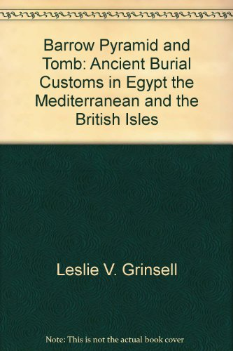 Barrow, pyramid, and tomb: Ancient burial customs: Grinsell, Leslie V