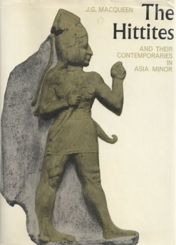 The Hittites and Their Contemporaries in Asia: J. G. Macqueen