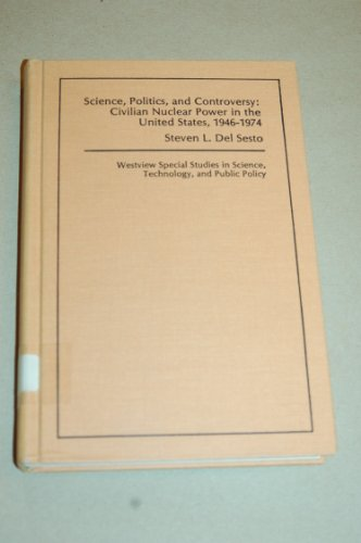 9780891585664: Science, Politics, And Controversy: Civilian Nuclear Power In The United States, 1946-1974 (Westview Special Studies in Science, Technology, and Public)
