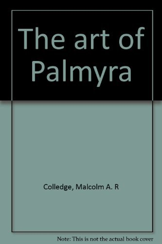 9780891586173: The art of Palmyra [Hardcover] by Colledge, Malcolm A. R