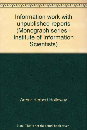 Information work with unpublished reports (Monograph series - Institute of Information Scientists):...