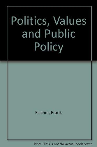 9780891587996: Politics, Values, And Public Policy: The Problem Of Methodology (Westview Special Study)
