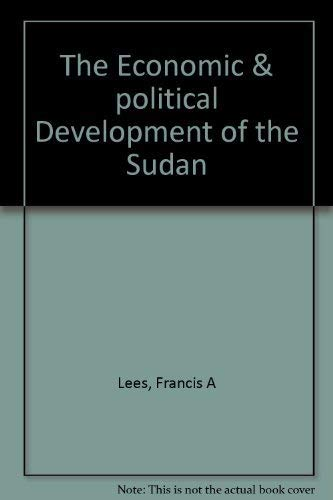 The Economic and Political Development of the Sudan: Lees, Francis A. and Hugh C. Brooks