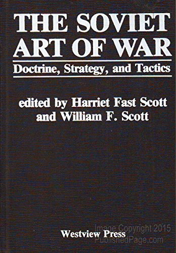 The Soviet Art of War: Doctrine, Strategy, and Tactics: Scott, Harriet Fast and Scott, William ...