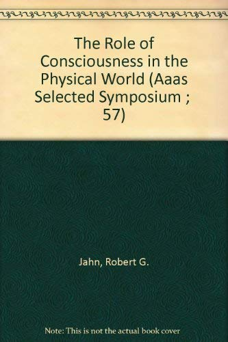 The Role of Consciousness in the Physical: Jahn, Robert G.