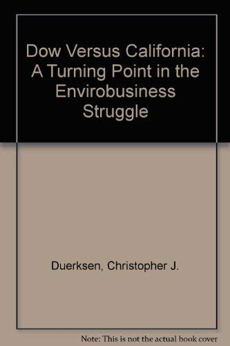 Dow Vs. California: A Turning Point in the Envirobusiness Struggle: Duerksen, Christopher J.