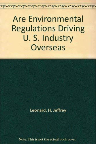 Are Environmental Regulations Driving U. S. Industry Overseas: Leonard, H. Jeffrey