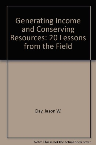 Generating Income and Conserving Resources: 20 Lessons from the Field: Clay, Jason W.