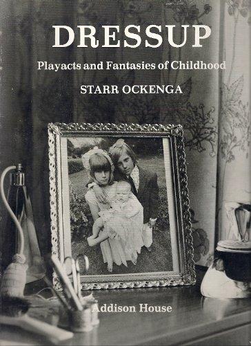 Dressup: Playacts and Fantasies of Childhood: Ockenga, Starr