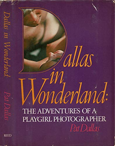 Dallas in Wonderland: The Adventures of a Playgirl Photographer: Dallas, Pat