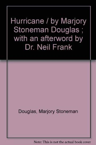 Hurricane / by Marjory Stoneman Douglas ; with an afterword by Dr. Neil Frank: Douglas, ...