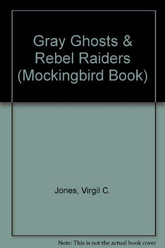 Gray ghosts and rebel raiders (A Mockingbird: Virgil Carrington Jones