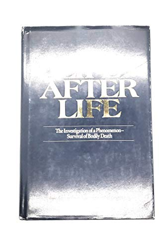 Life After Life: The Investigation of a Phenomenon-Survival of Bodily Death: Moody, Raymond A.
